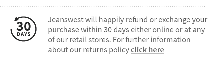 Jeanswest will happily refund or exchange your purchase within 30 days either online or at any of our retail stores. For further information about our returns policy click here.